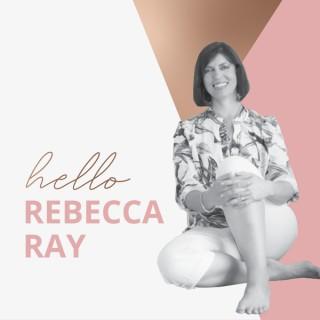 Hello Rebecca Ray, The Podcast.