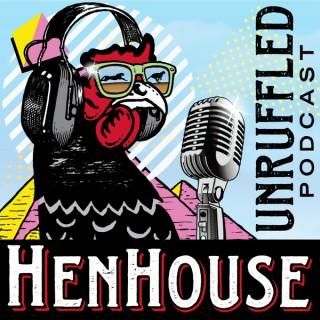 HenHouse Unruffled Podcast