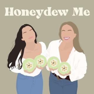 Honeydew Me