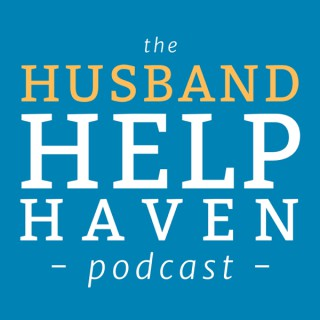 Husband Help Haven Podcast: Marriage Advice for Men Facing Separation, Affair or Divorce