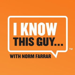 I Know This Guy...With Norm Farrar