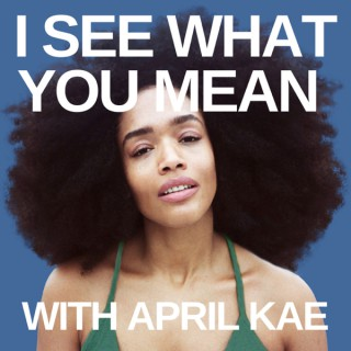 I See What You Mean with April Kae