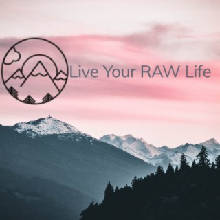 Live Your RAW Life