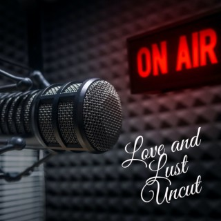 Love and Lust Uncut Podcast