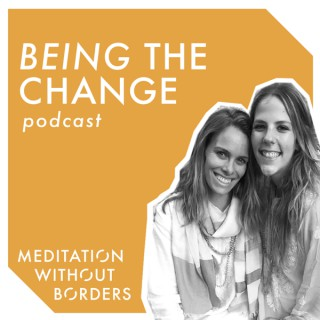 Meditation Without Borders – Being the Change Podcast