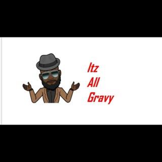 Itz All Gravy