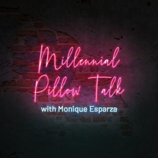 Millennial Pillow Talk with Monique Esparza