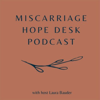 Miscarriage Hope Desk Podcast