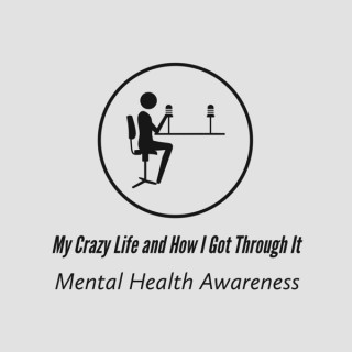 My Crazy Life and How I Got Through It