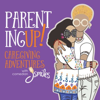 Parenting UP! Caregiving adventures with comedian J Smiles