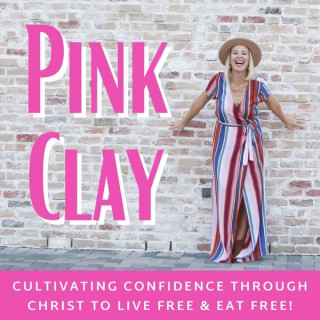 Pink Clay- Cultivating Body Confidence Through Christ To Live a Life Free of Diets, Cleanses, Restriction, and the Scale!