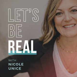 Let's Be Real with Nicole Unice