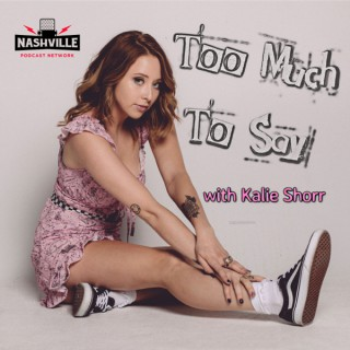 Too Much To Say with Kalie Shorr