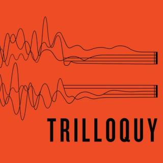TRILLOQUY