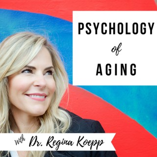 Psychology of Aging with Dr. Regina Koepp