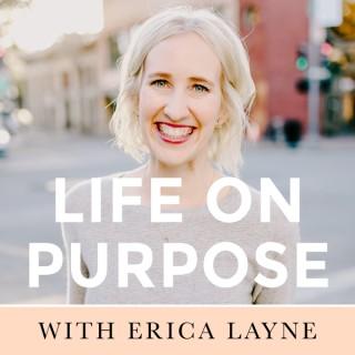 Life On Purpose with Erica Layne