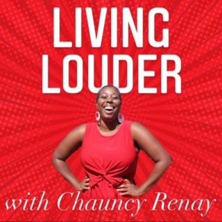 Living Louder with Chauncy Renay