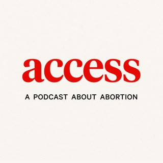 ACCESS: A podcast about abortion