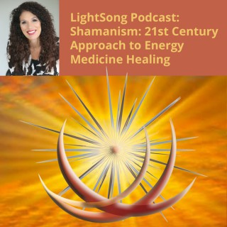 Shamanism: A 21st Century Approach to Energy Medicine Podcast