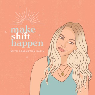 Make Shift Happen with Samantha Daily