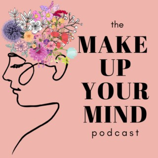 Makeup Your Mind Podcast