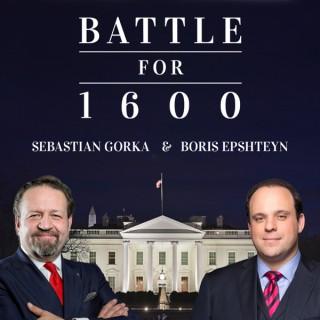 Battle for 1600 with Sebastian Gorka and Boris Epshteyn Podcast