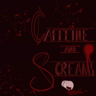 Caffeine and Screams