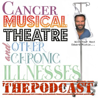 Cancer, Musical Theatre, and Other Chronic Illnesses - THE PODCAST