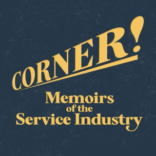 Corner! Memoirs of the Service Industry