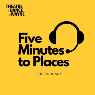 Five Minutes to Places | A Podcast on the Performing Arts