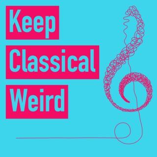 Keep Classical Weird