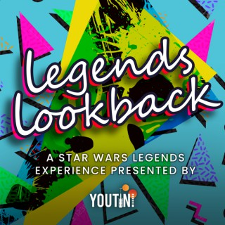Legends Lookback: A Star Wars Podcast by Youtini
