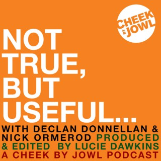 Not True, But Useful... A Cheek by Jowl Podcast