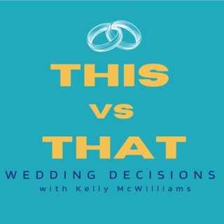 This vs That, Wedding Decisions with Kelly McWilliams