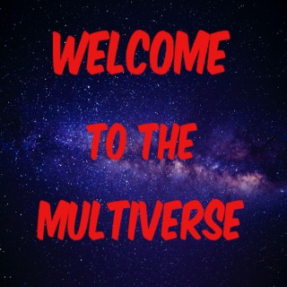 Welcome To The Multiverse