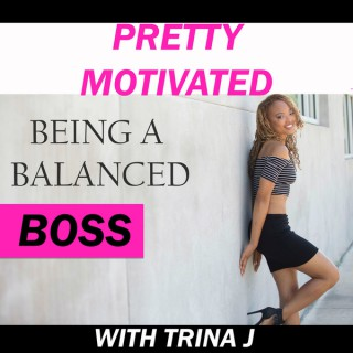 Pretty Motivated Being A Balanced BOSS