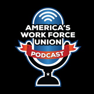 America's Work Force Union Podcast