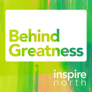 Behind Greatness by Inspire North