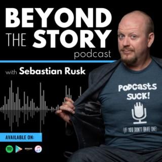 Beyond The Story with Sebastian Rusk