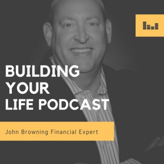 Building Your Life Podcast with John Browning