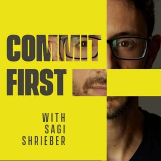Commit First w/ Sagi Shrieber (Feat. Pat Flynn, John Lee Dumas, Jason Zook, Paul Jarvis, and more)