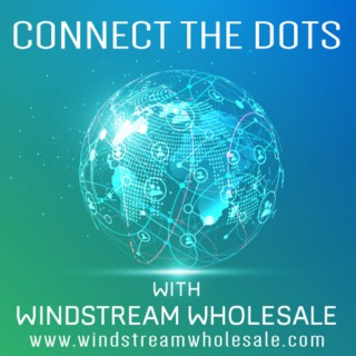 Connect the Dots……with Windstream Wholesale