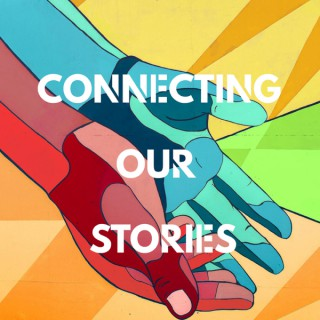Connecting Our Stories