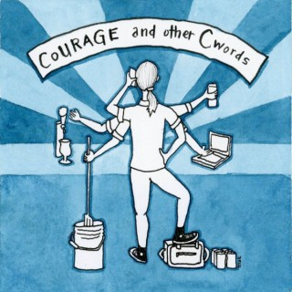 Courage and Other C Words