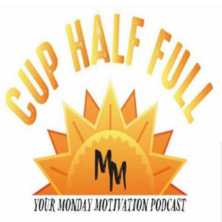Cup Half Full: Your Monday Motivation Podcast