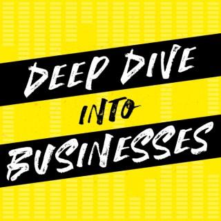 DEEP DIVE INTO BUSINESSES