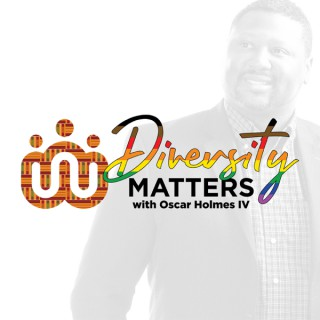 Diversity Matters with Oscar Holmes IV