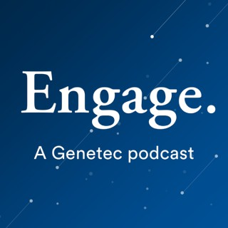 Engage: A Genetec podcast