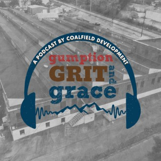 Gumption, Grit, and Grace: A Podcast by Coalfield Development
