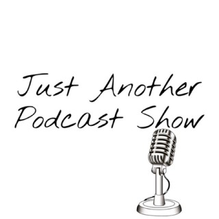 Just Another Podcast Show